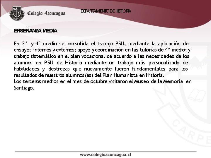 DEPARTAMENTO DE HISTORIA ENSEÑANZA MEDIA En 3° y 4º medio se consolida el trabajo