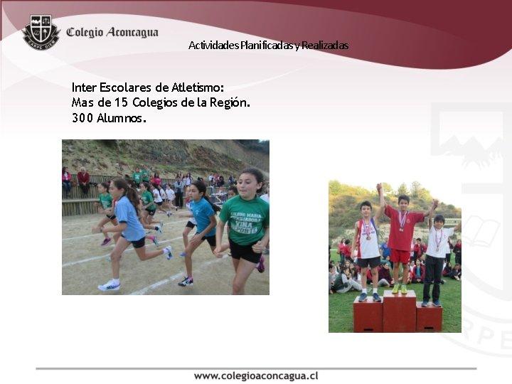 Actividades Planificadas y Realizadas Inter Escolares de Atletismo: Mas de 15 Colegios de la