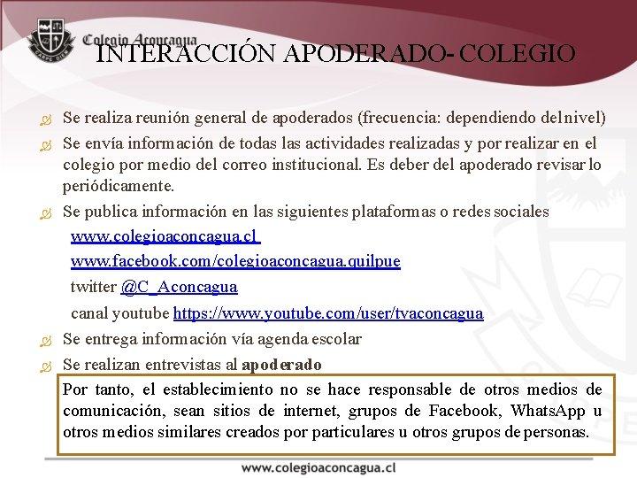 INTERACCIÓN APODERADO- COLEGIO Se realiza reunión general de apoderados (frecuencia: dependiendo del nivel) Se