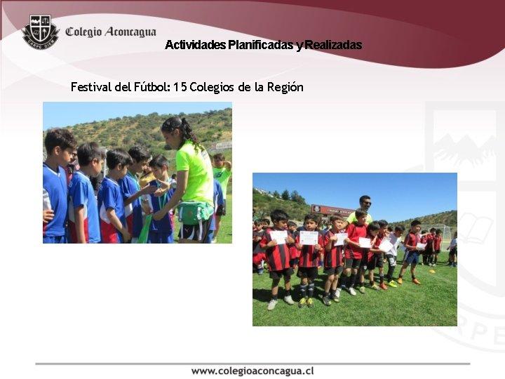 Actividades Planificadas y Realizadas Festival del Fútbol: 15 Colegios de la Región