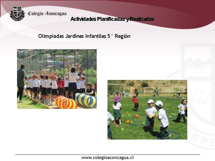 Actividades Planificadas y Realizadas Olimpiadas Jardines Infantiles 5° Región