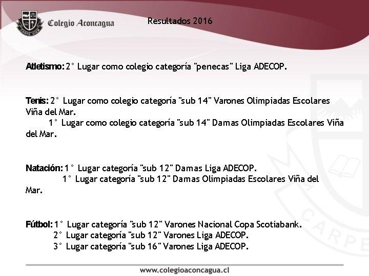 """Resultados 2016 Atletismo: 2° Lugar como colegio categoría """"penecas"""" Liga ADECOP. Tenis: 2° Lugar"""
