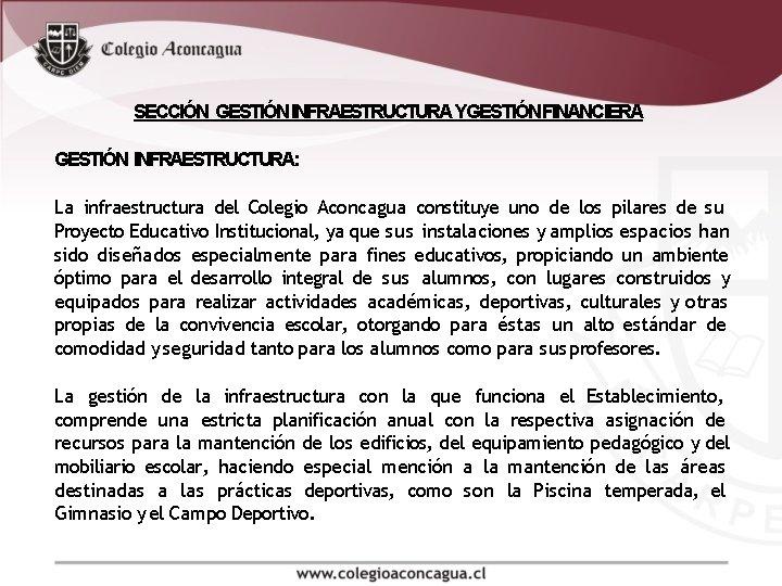 SECCIÓN GESTIÓN INFRAESTRUCTURA YGESTIÓNFINANCIERA GESTIÓN INFRAESTRUCTURA: La infraestructura del Colegio Aconcagua constituye uno de