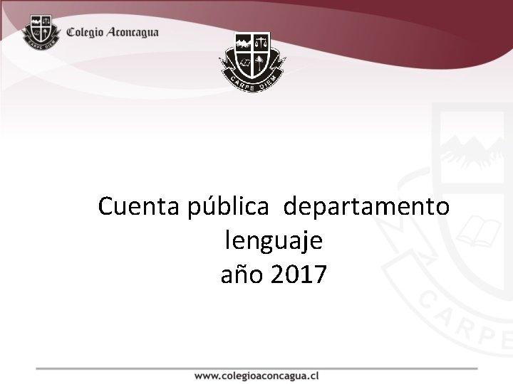 Cuenta pública departamento lenguaje año 2017