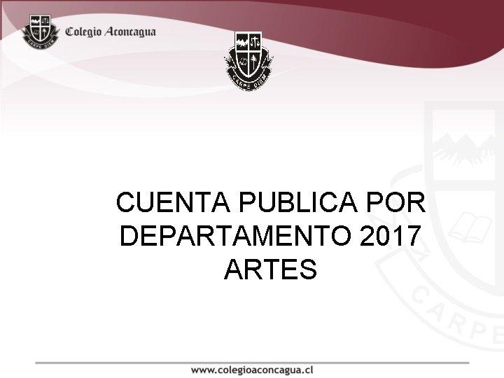 CUENTA PUBLICA POR DEPARTAMENTO 2017 ARTES