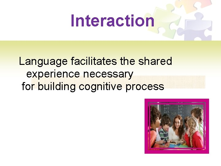 Interaction Language facilitates the shared experience necessary for building cognitive process