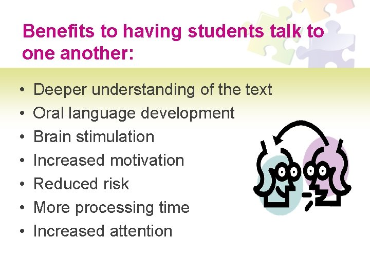 Benefits to having students talk to one another: • • Deeper understanding of the