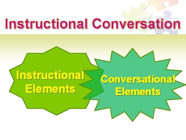 Instructional Conversation Instructional Elements Conversational Elements