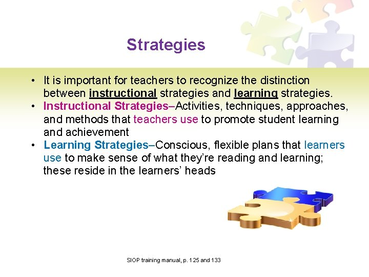 Strategies • It is important for teachers to recognize the distinction between instructional strategies
