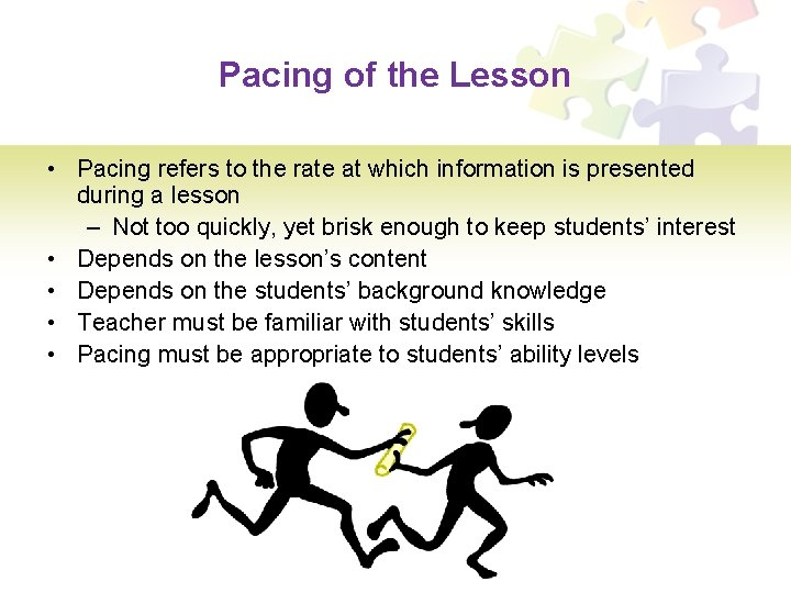 Pacing of the Lesson • Pacing refers to the rate at which information is