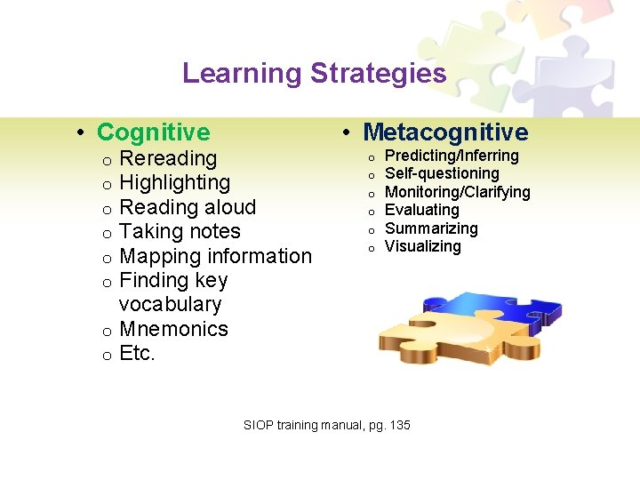 Learning Strategies • Cognitive • Metacognitive Rereading Highlighting Reading aloud Taking notes Mapping information