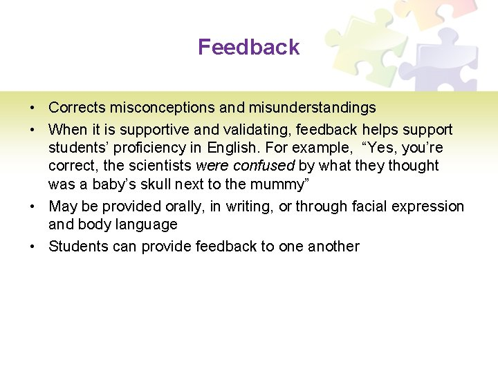 Feedback • Corrects misconceptions and misunderstandings • When it is supportive and validating, feedback