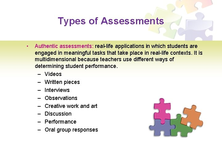 Types of Assessments • Authentic assessments: real-life applications in which students are engaged in