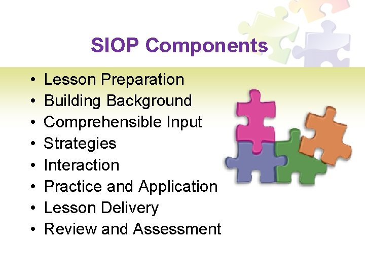 SIOP Components • • Lesson Preparation Building Background Comprehensible Input Strategies Interaction Practice and