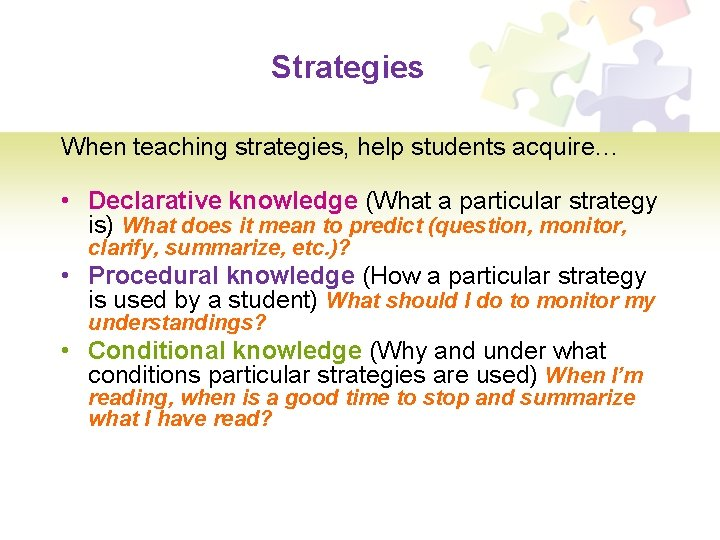Strategies When teaching strategies, help students acquire… • Declarative knowledge (What a particular strategy