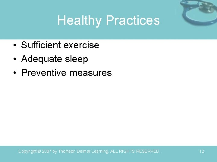Healthy Practices • Sufficient exercise • Adequate sleep • Preventive measures Copyright © 2007