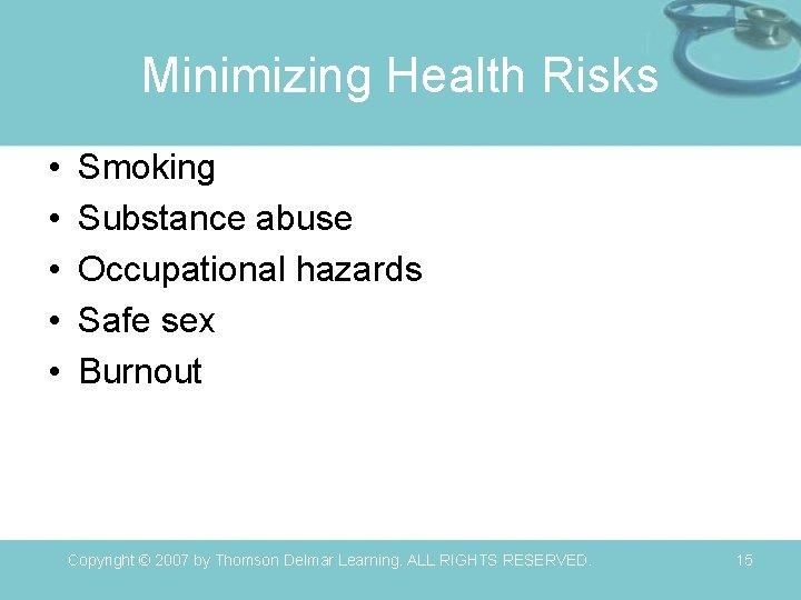 Minimizing Health Risks • • • Smoking Substance abuse Occupational hazards Safe sex Burnout