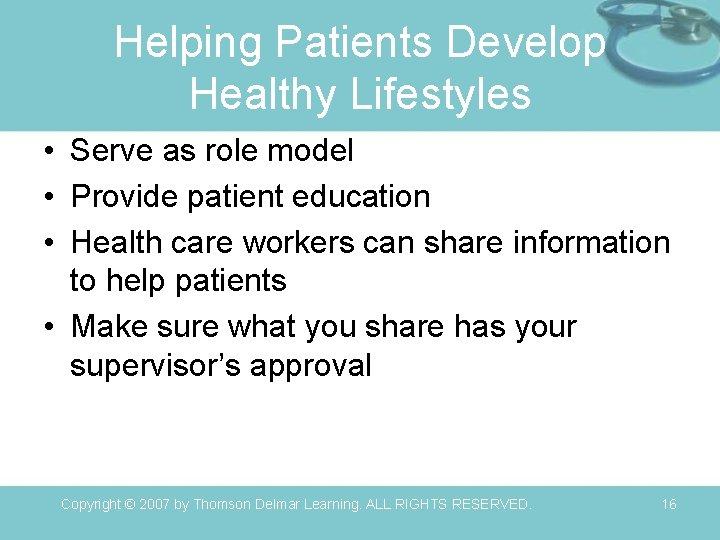 Helping Patients Develop Healthy Lifestyles • Serve as role model • Provide patient education