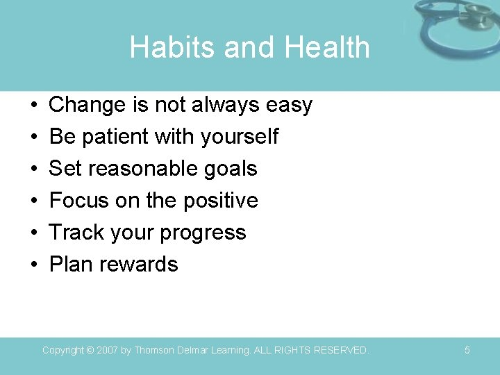 Habits and Health • • • Change is not always easy Be patient with