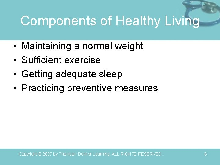Components of Healthy Living • • Maintaining a normal weight Sufficient exercise Getting adequate