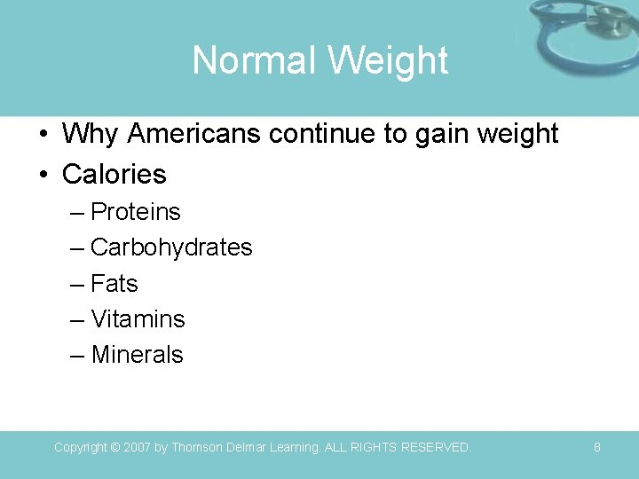 Normal Weight • Why Americans continue to gain weight • Calories – Proteins –