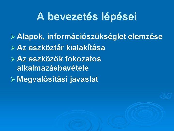 A bevezetés lépései Ø Alapok, információszükséglet elemzése Ø Az eszköztár kialakítása Ø Az eszközök