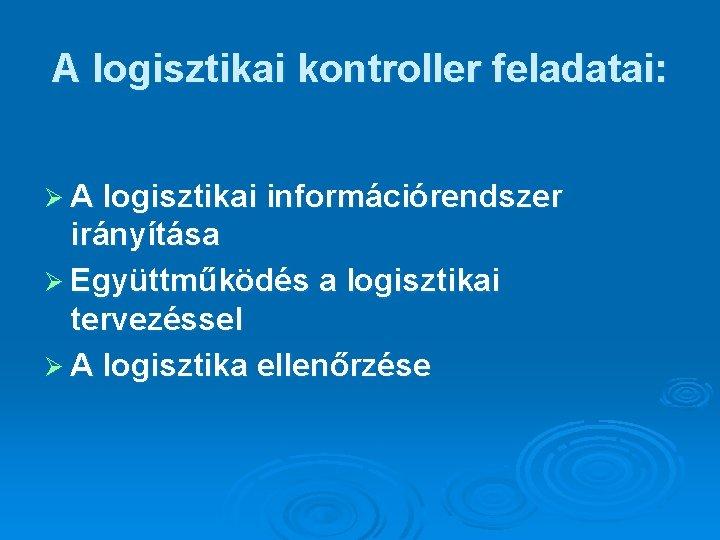 A logisztikai kontroller feladatai: Ø A logisztikai információrendszer irányítása Ø Együttműködés a logisztikai tervezéssel