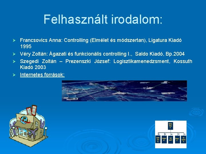 Felhasznált irodalom: Francsovics Anna: Controlling (Elmélet és módszertan), Ligatura Kiadó 1995 Ø Véry Zoltán: