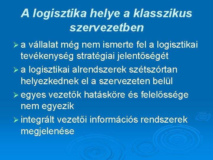 A logisztika helye a klasszikus szervezetben Ø a vállalat még nem ismerte fel a