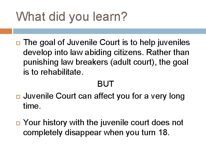 What did you learn? The goal of Juvenile Court is to help juveniles develop