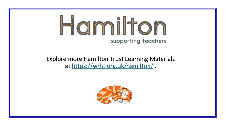 Explore more Hamilton Trust Learning Materials at https: //wrht. org. uk/hamilton/.
