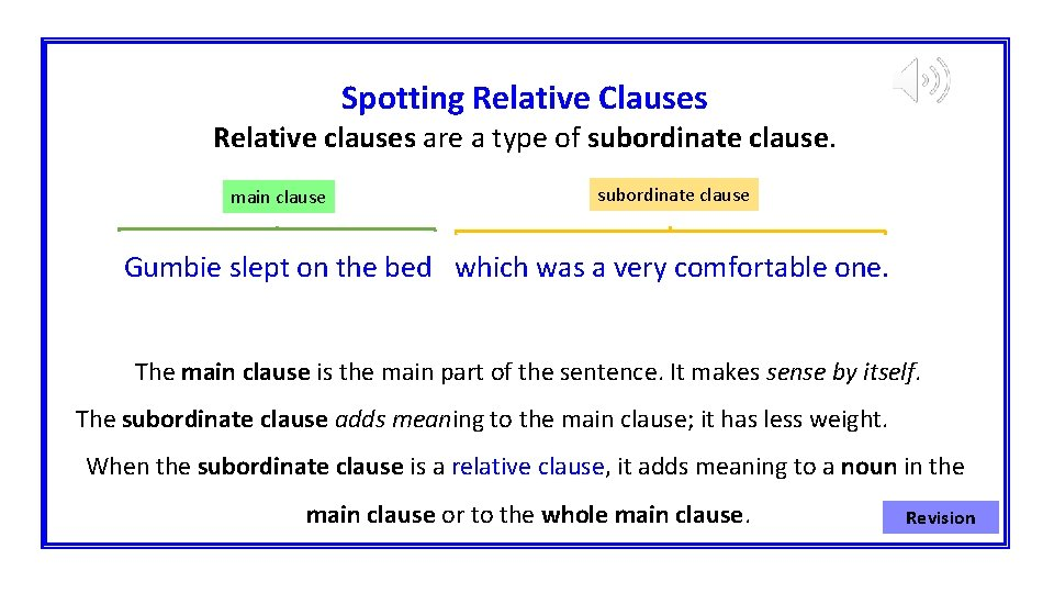 Spotting Relative Clauses Relative clauses are a type of subordinate clause. main clause subordinate