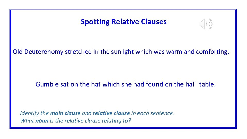 Spotting Relative Clauses Old Deuteronomy stretched in the sunlight which was warm and comforting.