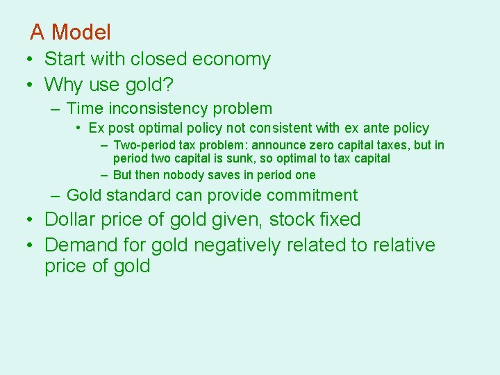 A Model • Start with closed economy • Why use gold? – Time inconsistency