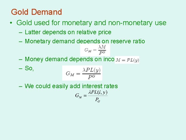 Gold Demand • Gold used for monetary and non-monetary use – Latter depends on