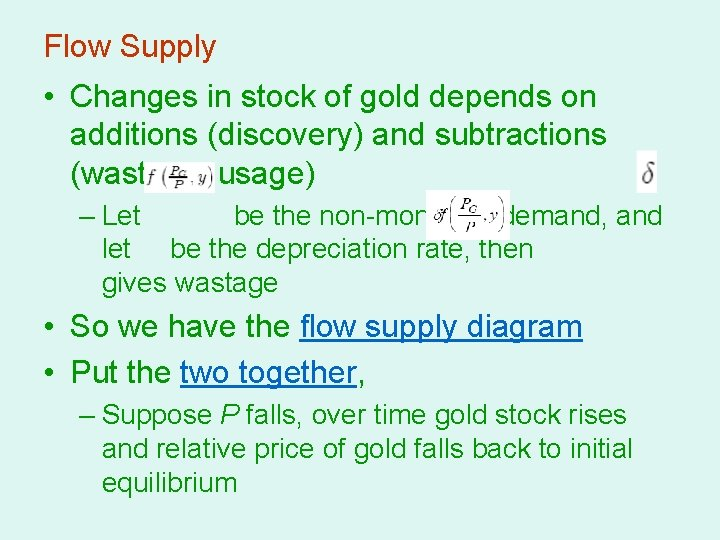 Flow Supply • Changes in stock of gold depends on additions (discovery) and subtractions