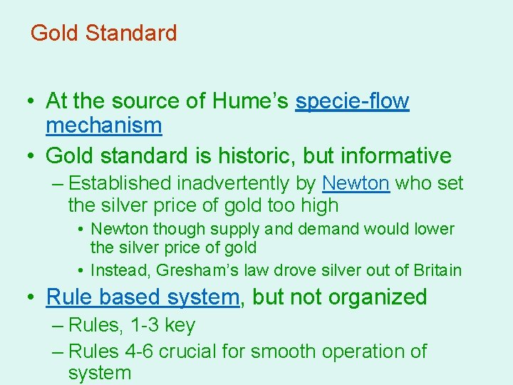 Gold Standard • At the source of Hume's specie-flow mechanism • Gold standard is