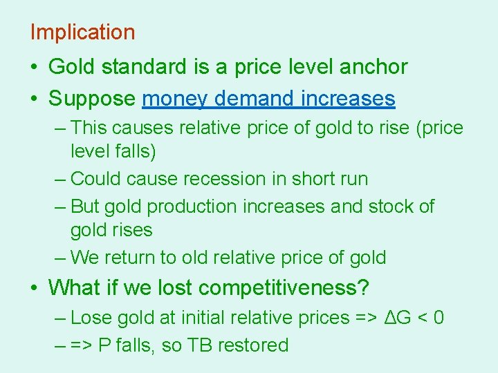 Implication • Gold standard is a price level anchor • Suppose money demand increases