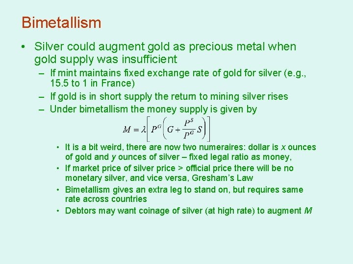 Bimetallism • Silver could augment gold as precious metal when gold supply was insufficient