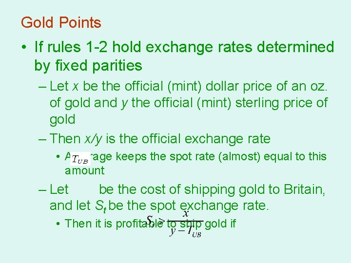 Gold Points • If rules 1 -2 hold exchange rates determined by fixed parities