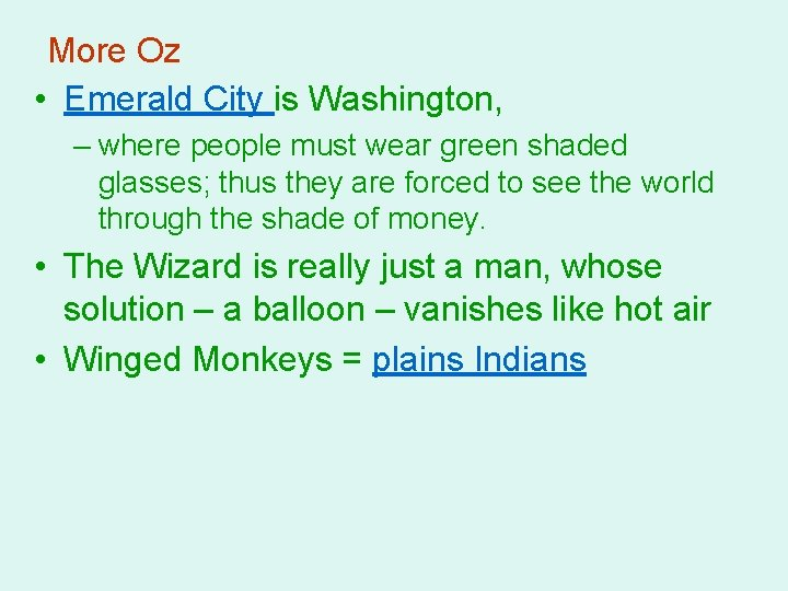 More Oz • Emerald City is Washington, – where people must wear green shaded