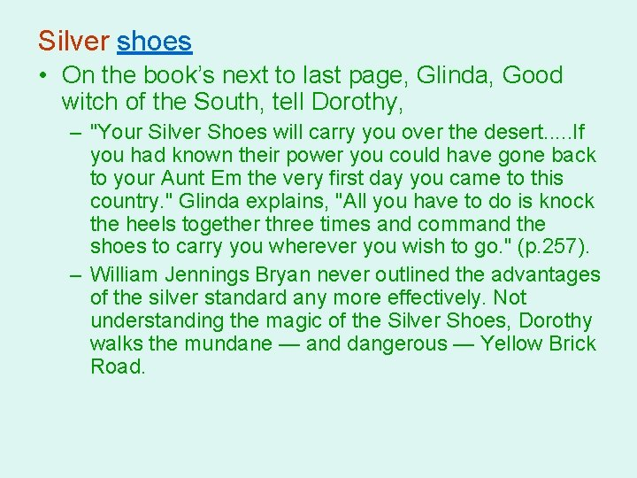 Silver shoes • On the book's next to last page, Glinda, Good witch of