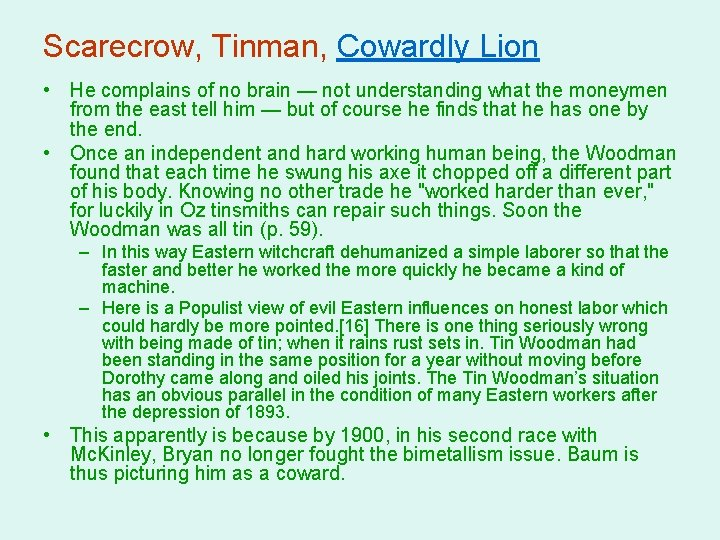 Scarecrow, Tinman, Cowardly Lion • He complains of no brain — not understanding what