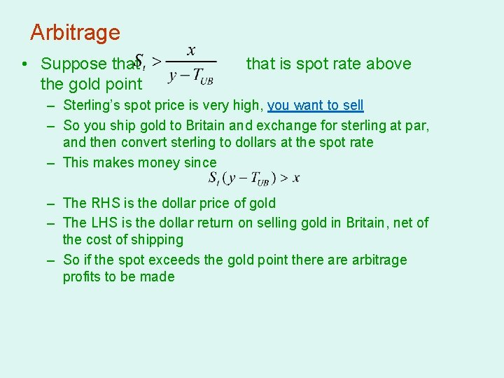 Arbitrage • Suppose that the gold point that is spot rate above – Sterling's