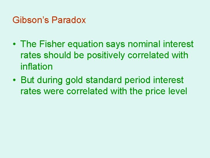 Gibson's Paradox • The Fisher equation says nominal interest rates should be positively correlated