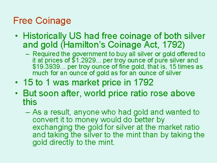 Free Coinage • Historically US had free coinage of both silver and gold (Hamilton's