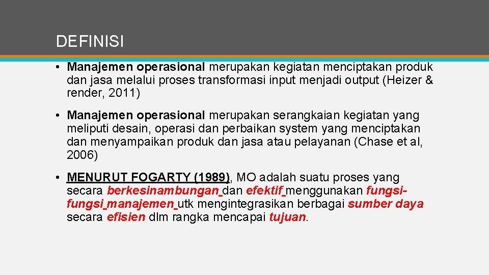 DEFINISI • Manajemen operasional merupakan kegiatan menciptakan produk dan jasa melalui proses transformasi input