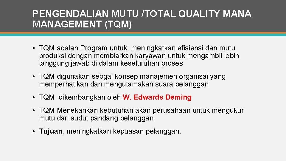 PENGENDALIAN MUTU /TOTAL QUALITY MANAGEMENT (TQM) • TQM adalah Program untuk meningkatkan efisiensi dan