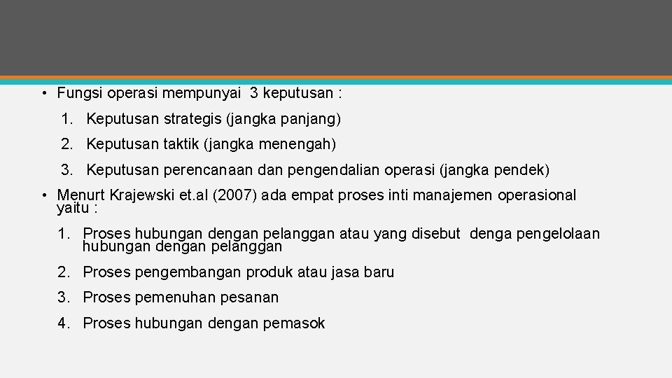 • Fungsi operasi mempunyai 3 keputusan : 1. Keputusan strategis (jangka panjang) 2.