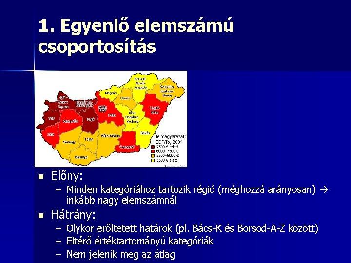 1. Egyenlő elemszámú csoportosítás n Előny: – Minden kategóriához tartozik régió (méghozzá arányosan) inkább